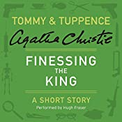 Finessing the King: A Tommy & Tuppence Short Story | Agatha Christie