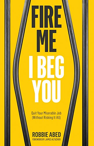 Pdf Business Fire Me I Beg You: Quit Your Miserable Job (Without Risking it All)