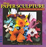 More Paper Sculpture: A Step-By-Step Guide