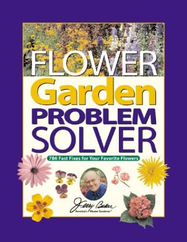 Jerry Baker's Flower Garden Problem Solver: 786 Fast Fixes for Your Favorite Flowers (Jerry Baker Good Gardening series)