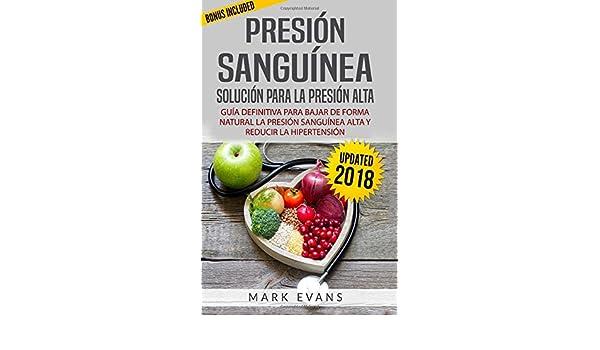 Presión sanguínea: Solución para la presión alta: Guía definitiva para bajar de forma natural la presión sanguínea alta y reducir la hipertensión ... en ...
