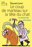 Le coup de marteau sur la tête du chat - La science des faits divers