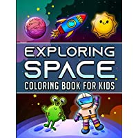 Exploring Space Coloring Book For Kids: Kids Coloring Book Exploring Space Kids Can Coloring Planets, Space Ships, Aliens, Rockets, Astronauts and more in this fun Space Adventure.