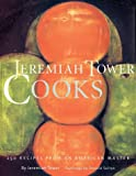 Jeremiah Tower Cooks: 250 Recipes from an American Master