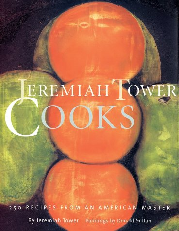 Jeremiah Tower Cooks: 250 Recipes from an American Master - Pepper Tower