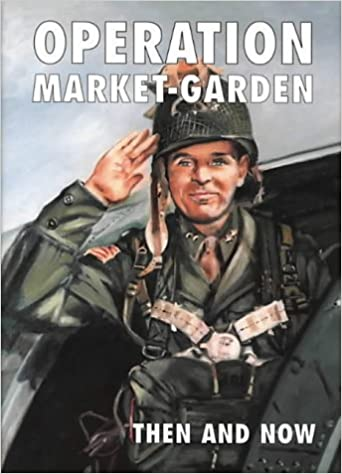 Operation Market-garden Then And Now (v. 1)