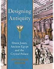 Designing Antiquity: Owen Jones, Ancient Egypt and the Crystal Palace
