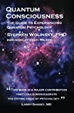 Quantum Consciousness: The Guide to Experiencing Quantum Psychology