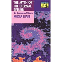 The Myth of the Eternal Return: Or, Cosmos and History (Bollingen Series)