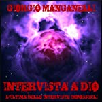 Intervista a Dio. L'ultima delle Interviste Impossibili: Fantastica Vol. 6: [Interview with God: The Last of the Impossible Interviews: Fantastic, Volume 6] | Giorgio Manganelli