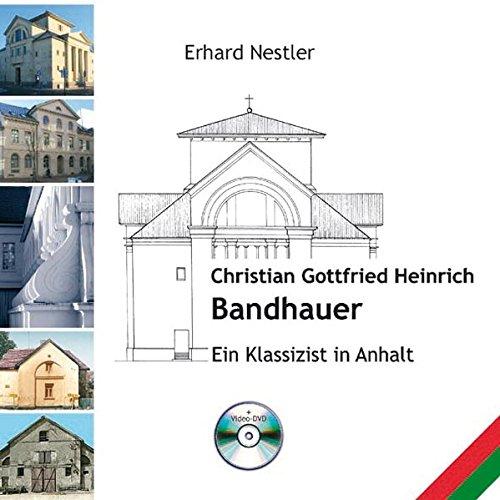 Christian Gottfried Heinrich Bandhauer: Ein Klassizist in Anhalt