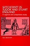 Witchcraft in Tudor and Stuart England : A Regional and Comparative Study, MacFarlane, Alan, 0881335320