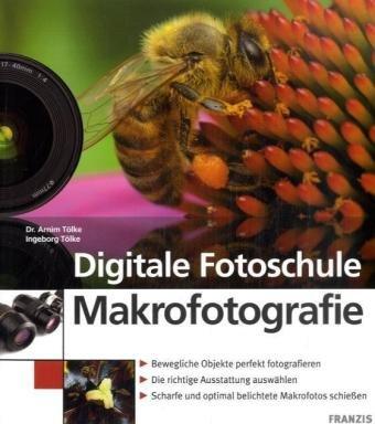 Digitale Fotoschule Makrofotografie: Bewegliche Objekte perfekt fotografieren. Die richtige Ausstattung auswählen. Scharfe und optimal belichtete Makrofotos schiessen