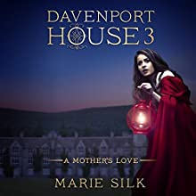 A Mother's Love: Davenport House, Book 3 Audiobook by Marie Silk Narrated by Allyson Voller