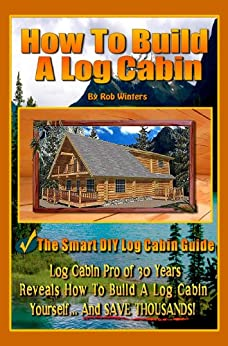 How To Build A Log Cabin by [Winters, Rob]