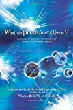 What the Bleep Do We Know?: Discovering the Endless Possibilities for Altering Your Everyday Reality