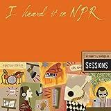 I Heard It on Npr: Singers Songs & Sessions