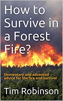 How to Survive in a Forest Fire?: Elementary and advanced advice for the fire and survival by [Robinson, Tim]