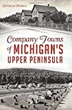 Company Towns of Michigan's Upper Peninsula