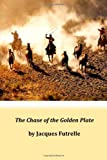The Chase of the Golden Plate, Jacques Jacques Futrelle, 1497382319