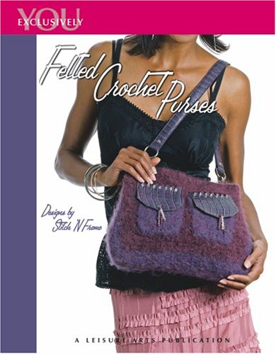 Felted Crochet Purses  (Leisure Arts #4114) (Exclusively You) Felted Crochet Purse