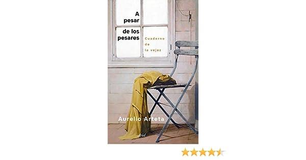 A pesar de los pesares: Cuaderno de la vejez eBook: Aurelio Arteta: Amazon.es: Tienda Kindle