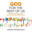 God for the Rest of Us: Experience Unbelievable Love, Unlimited Hope, and Uncommon Grace Audiobook by Vince Antonucci Narrated by Dean Gallagher