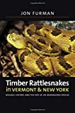 Timber Rattlesnakes in Vermont & New York: Biology, History, and the Fate of an Endangered Species