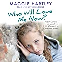 Who Will Love Me Now? Audiobook by Maggie Hartley Narrated by Penny MacDonald