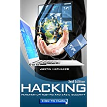 Hacking: Penetration Testing, Basic Security and How To Hack (Hackers, Hacking, How to Hack, Penetration Testing, Internet Security, Computer Virus)