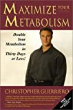 Maximize Your Metabolism, Christopher Guerriero, 0972658904