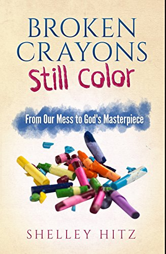 Broken Colors - Broken Crayons Still Color: From Our Mess to God's Masterpiece