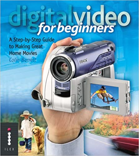 Book Digital Video for Beginners: A Step-by-Step Guide to Making Great Home Movies