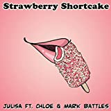Strawberry Shortcake (feat. Chloe & Mark Battles)