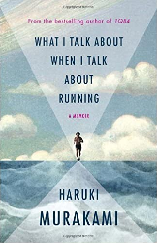 What I Talk About When I Talk About Running: A Memoir by Haruki Murakami (2013-10-10)