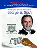 How to Draw the Life and Times of George W. Bush, Roderic Schmidt, 140423019X