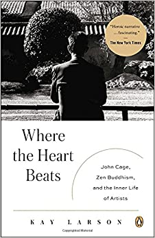 Book Where the Heart Beats: John Cage, Zen Buddhism, and the Inner Life of Artists