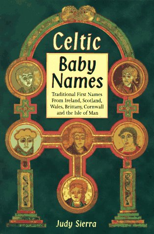 Celtic Baby Names: Traditional Names from Ireland, Scotland, Wales, Brittany, Cornwall & the Isle of Man (Best Traditional Baby Names)