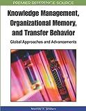 Knowledge Management, Organizational Memory, and Transfer Behavior, Murray E. Jennex, 1605661406