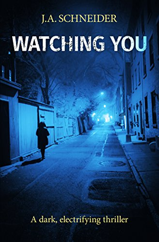 Watching You: A Police/Psychological thriller with a mind-bending twist (Detective Kerri Blasco Book 3) by [Schneider, J.A.]