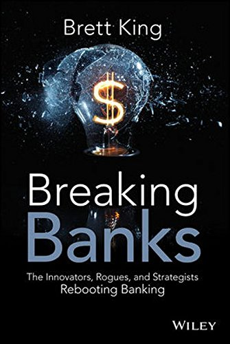 breaking-banks-the-innovators-rogues-and-strategists-rebooting-banking