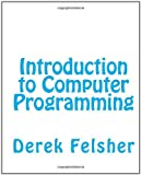 Introduction to Computer Programming, Derek Felsher, 1451536747