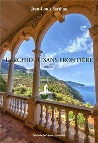L'archiduc sans frontière par Jean-Louis Sarthou