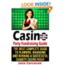 Casino Party Fundraising Guide: The Most Complete Guide to Planning, Managing and Running a Successful Charity Casino Night