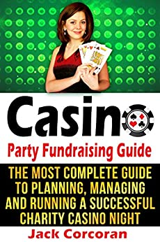 Casino Party Fundraising Guide: The Most Complete Guide to Planning, Managing and Running a Successful Charity Casino Night by [Corcoran, Jack]
