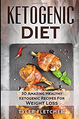 Ketogenic Diet: 30 Amazing Healthy Ketogenic Recipes For Weight Loss
