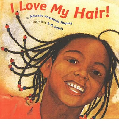 Books : [(I Love My Hair! )] [Author: Natasha Anastasia Tarpley] [Feb-2004]