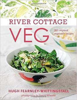 River Cottage Veg: 200 Inspired Vegetable Recipes: Hugh Fearnley ...