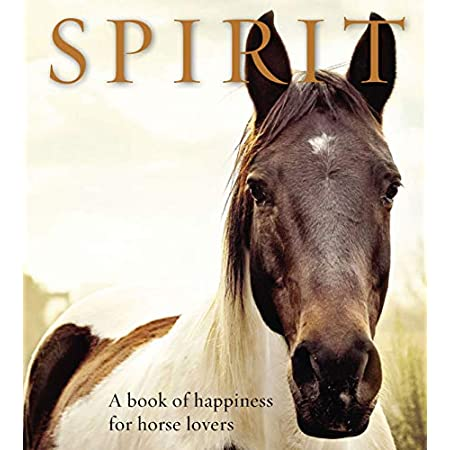 Spirit: A Book of Happiness for Horse Lovers