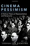 """Joshua Foa Dienstag, """"Cinema Pessimism: A Political Theory of Representation and Reciprocity"""" (Oxford UP, 2019)"""